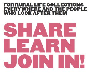 For rural life collections everywhere and the people who look after them.   Share Learn Join in!